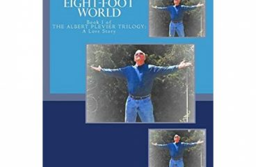 Beyond the EightFoot World A Chemical Plant Accident and the Journey of Pursuit The Albert Plevier Trilogy A True Love Story
